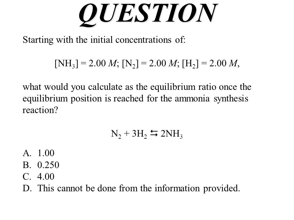 QUESTION Starting with the initial concentrations of: