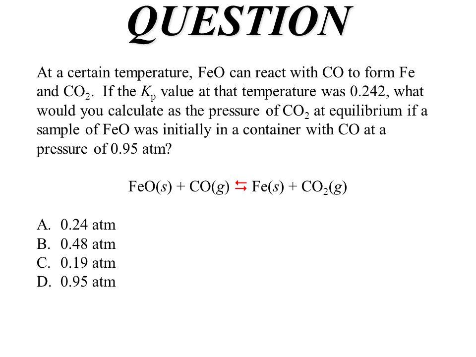 FeO(s) + CO(g)  Fe(s) + CO2(g)