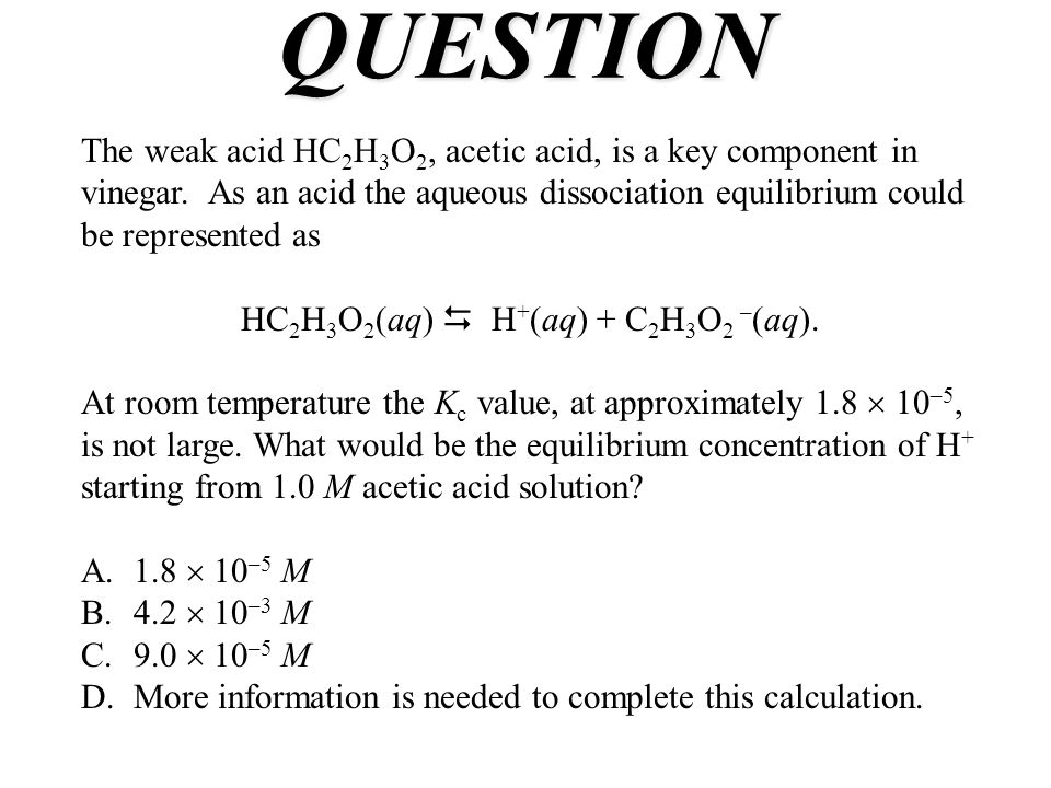 HC2H3O2(aq)  H+(aq) + C2H3O2 –(aq).