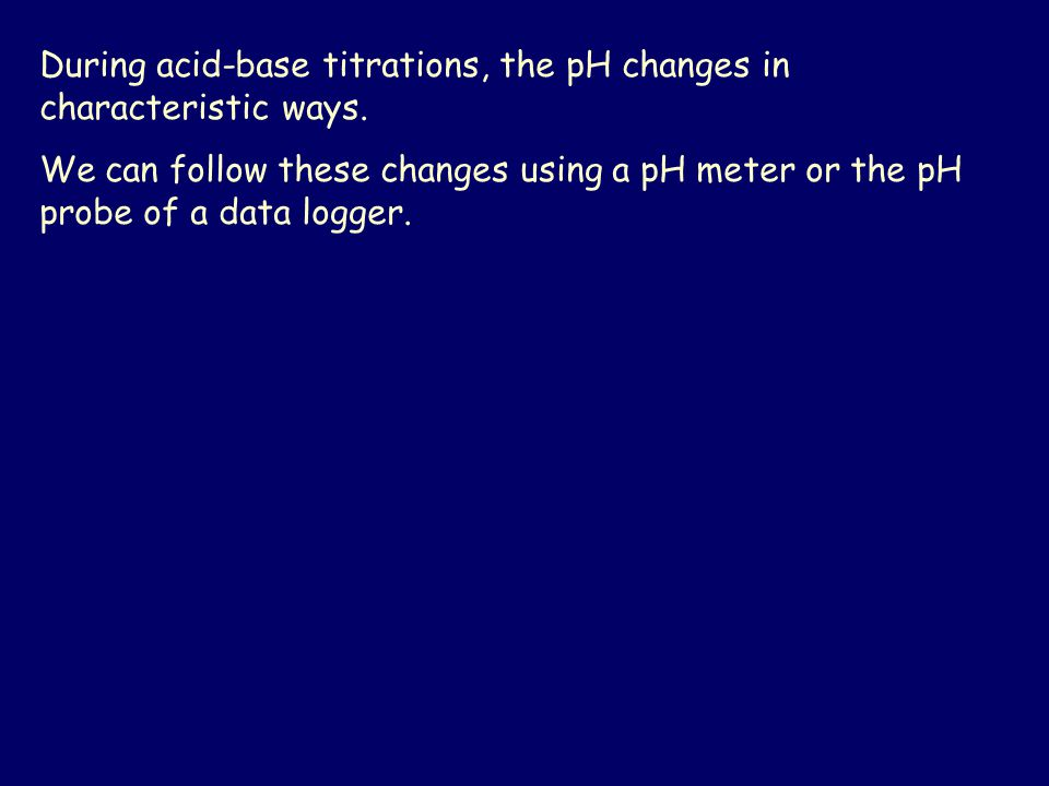 During acid-base titrations, the pH changes in characteristic ways.