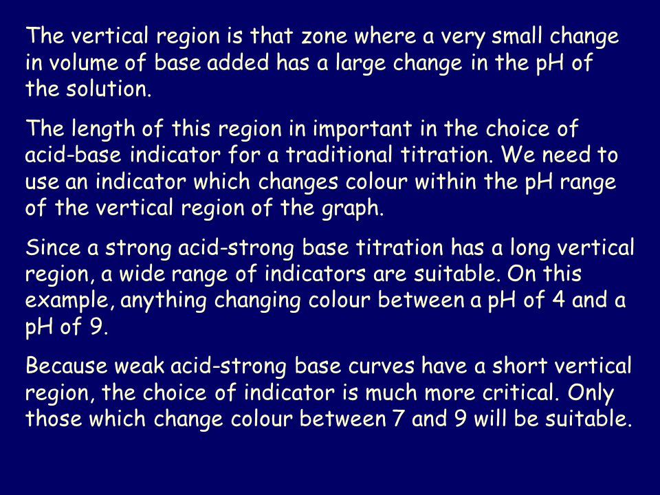 The vertical region is that zone where a very small change in volume of base added has a large change in the pH of the solution.