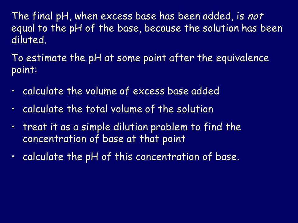 The final pH, when excess base has been added, is not equal to the pH of the base, because the solution has been diluted.