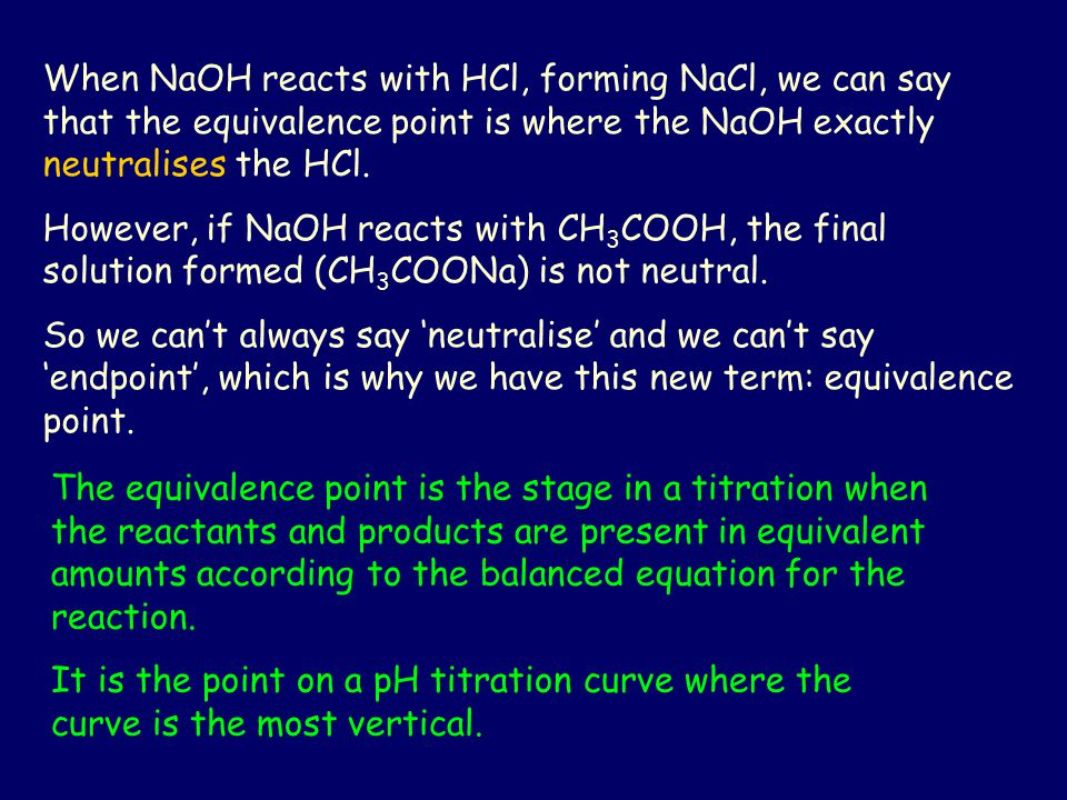 When NaOH reacts with HCl, forming NaCl, we can say that the equivalence point is where the NaOH exactly neutralises the HCl.