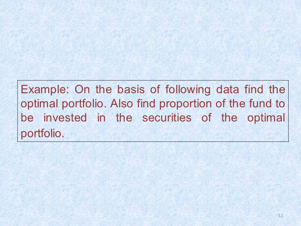 Example: On the basis of following data find the optimal portfolio