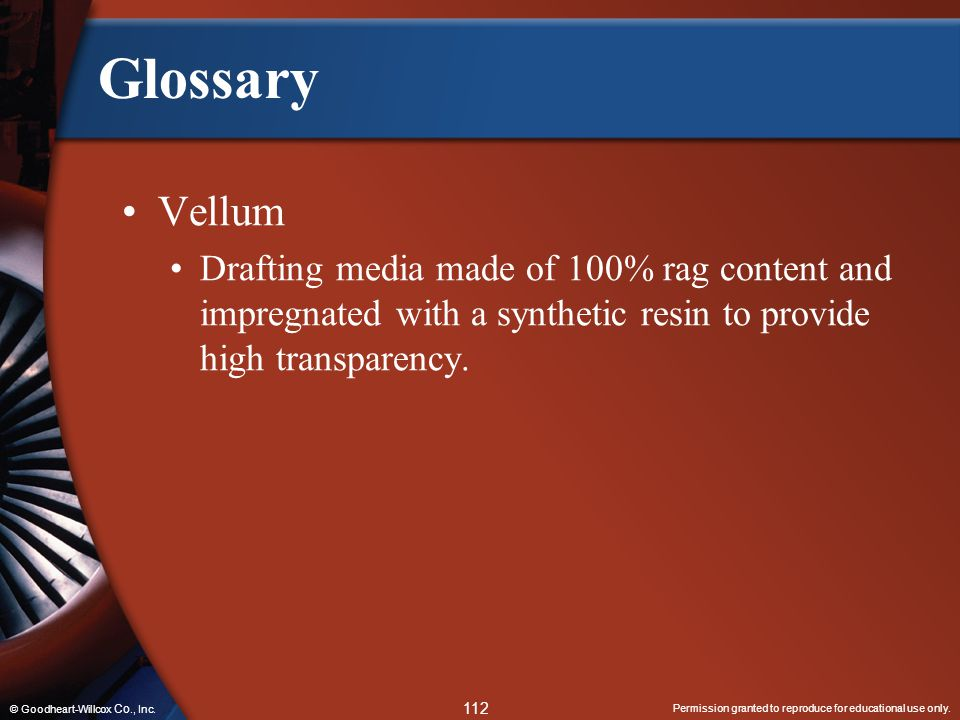Glossary Vellum. Drafting media made of 100% rag content and impregnated with a synthetic resin to provide high transparency.