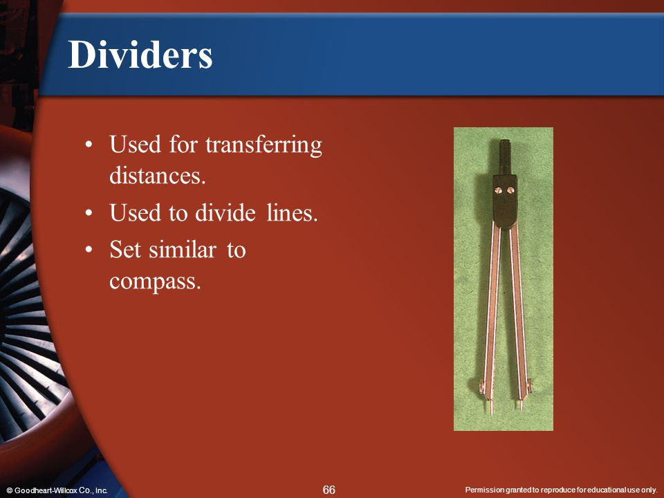Dividers Used for transferring distances. Used to divide lines.