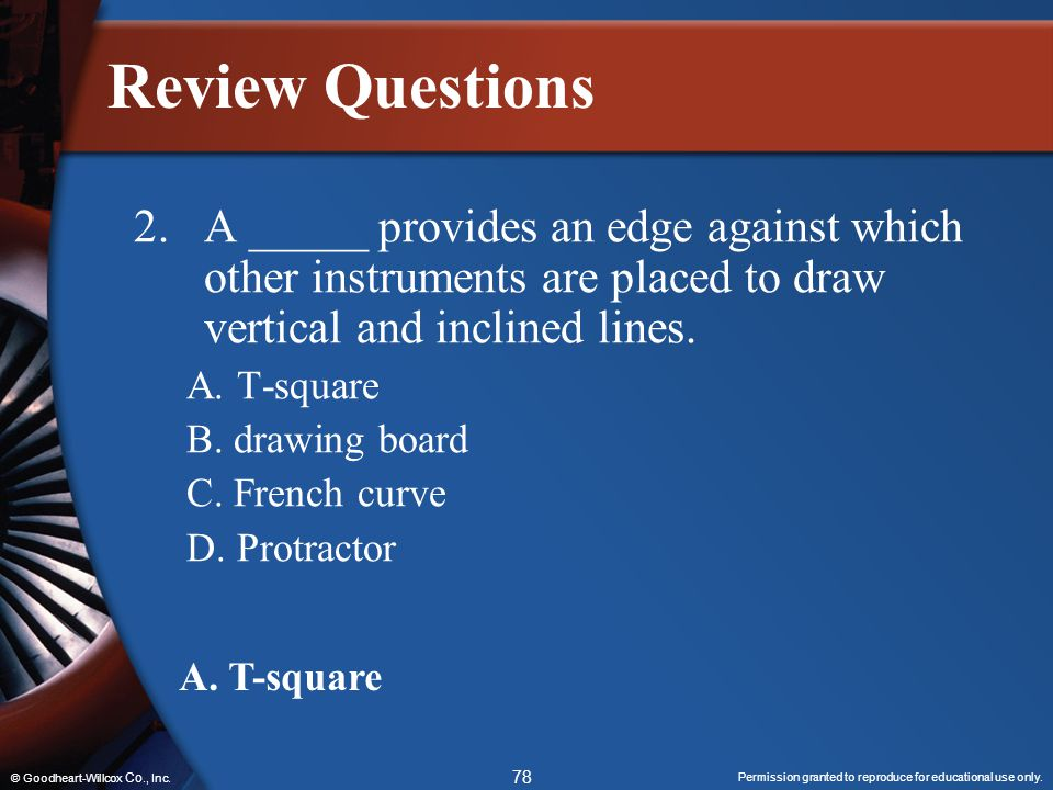 Review Questions 2. A _____ provides an edge against which other instruments are placed to draw vertical and inclined lines.