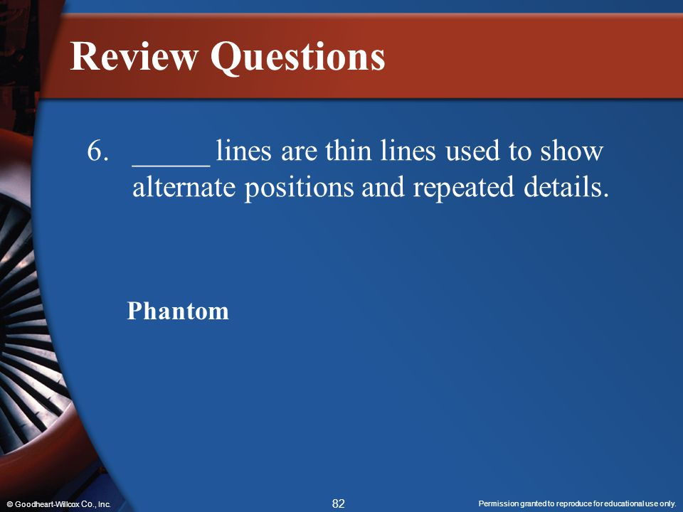 Review Questions 6. _____ lines are thin lines used to show alternate positions and repeated details.