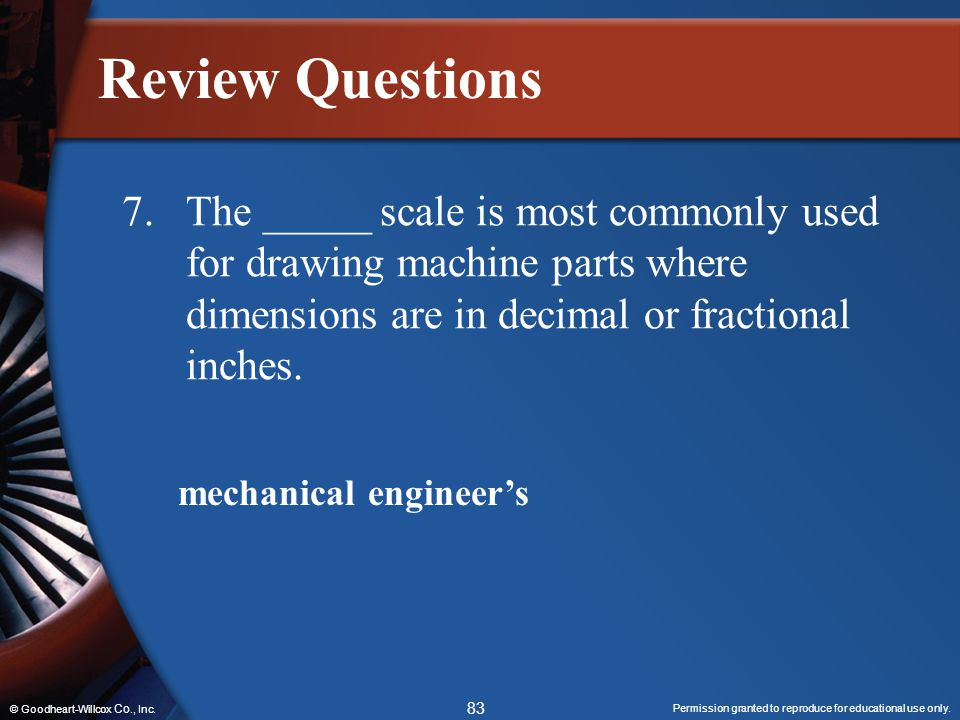 Review Questions 7. The _____ scale is most commonly used for drawing machine parts where dimensions are in decimal or fractional inches.