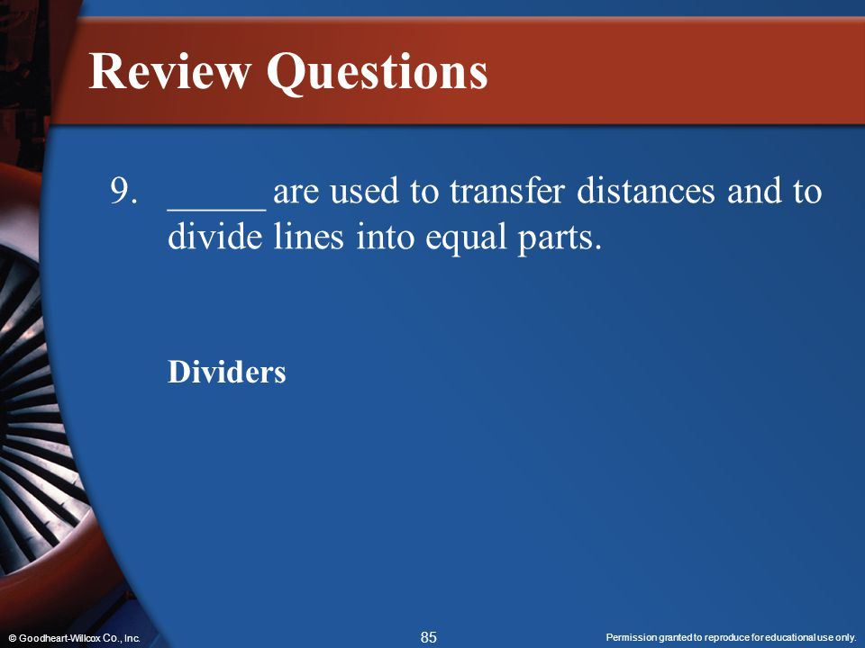 Review Questions 9. _____ are used to transfer distances and to divide lines into equal parts. Dividers.