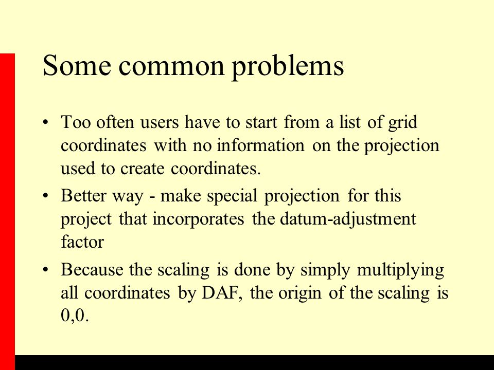 Some common problems Too often users have to start from a list of grid coordinates with no information on the projection used to create coordinates.