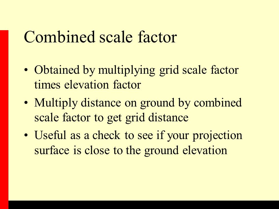 Combined scale factor Obtained by multiplying grid scale factor times elevation factor.