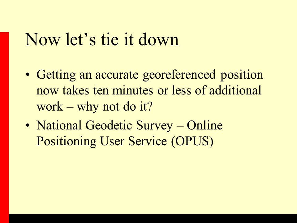 Now let's tie it down Getting an accurate georeferenced position now takes ten minutes or less of additional work – why not do it