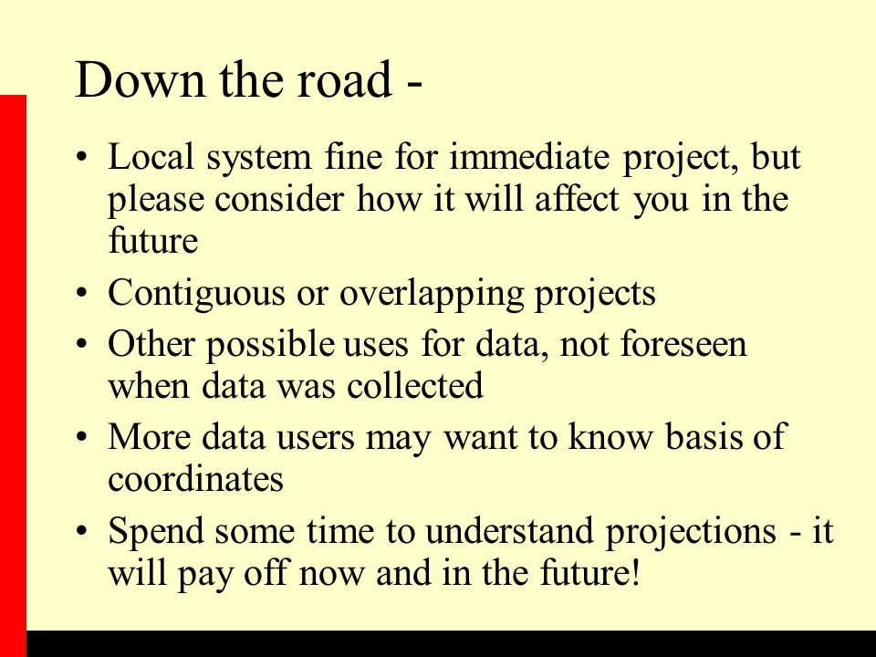 Down the road - Local system fine for immediate project, but please consider how it will affect you in the future.