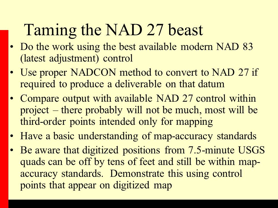 Taming the NAD 27 beast Do the work using the best available modern NAD 83 (latest adjustment) control.