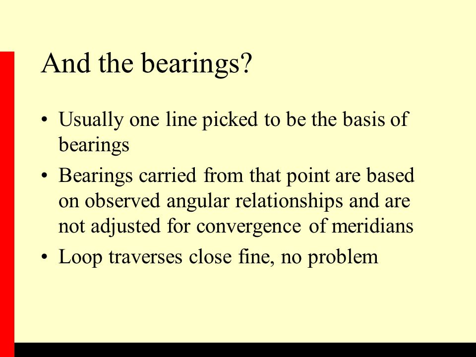 And the bearings Usually one line picked to be the basis of bearings