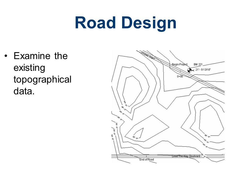 Road Design Examine the existing topographical data.