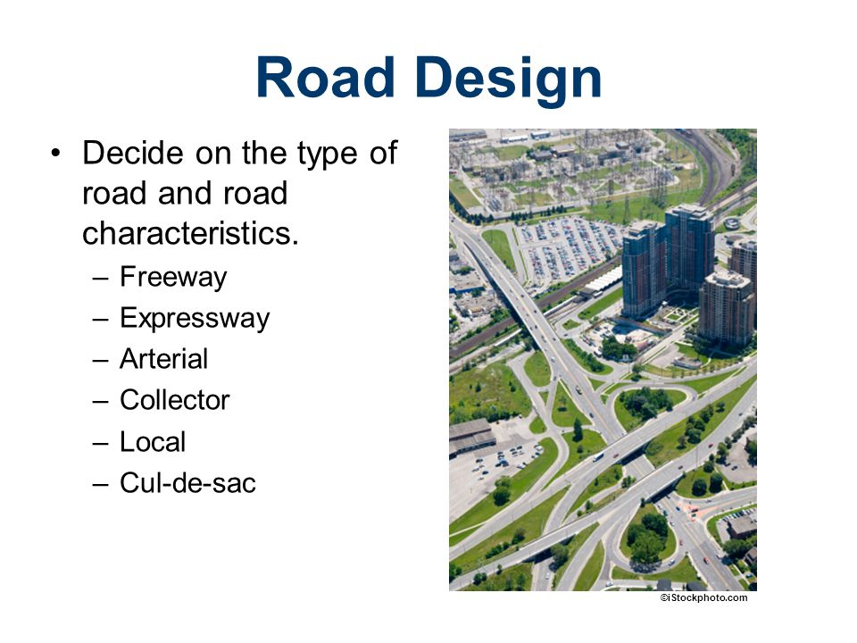 Road Design Decide on the type of road and road characteristics.