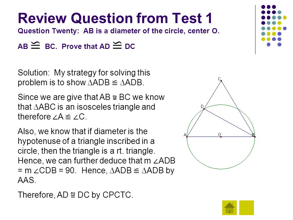 Review Question from Test 1 Question Twenty: AB is a diameter of the circle, center O. AB ≌ BC. Prove that AD ≌ DC
