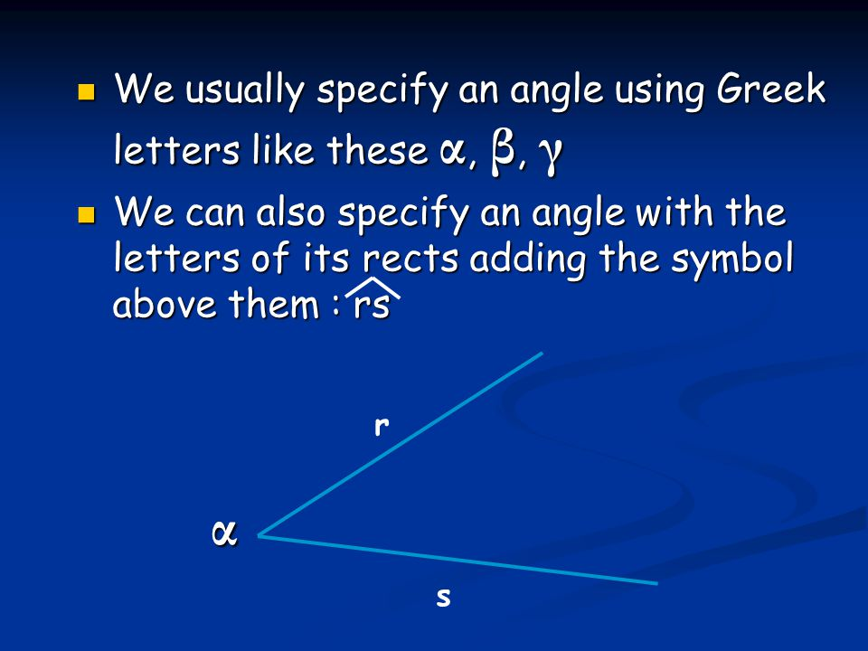 α We usually specify an angle using Greek letters like these α, β, γ