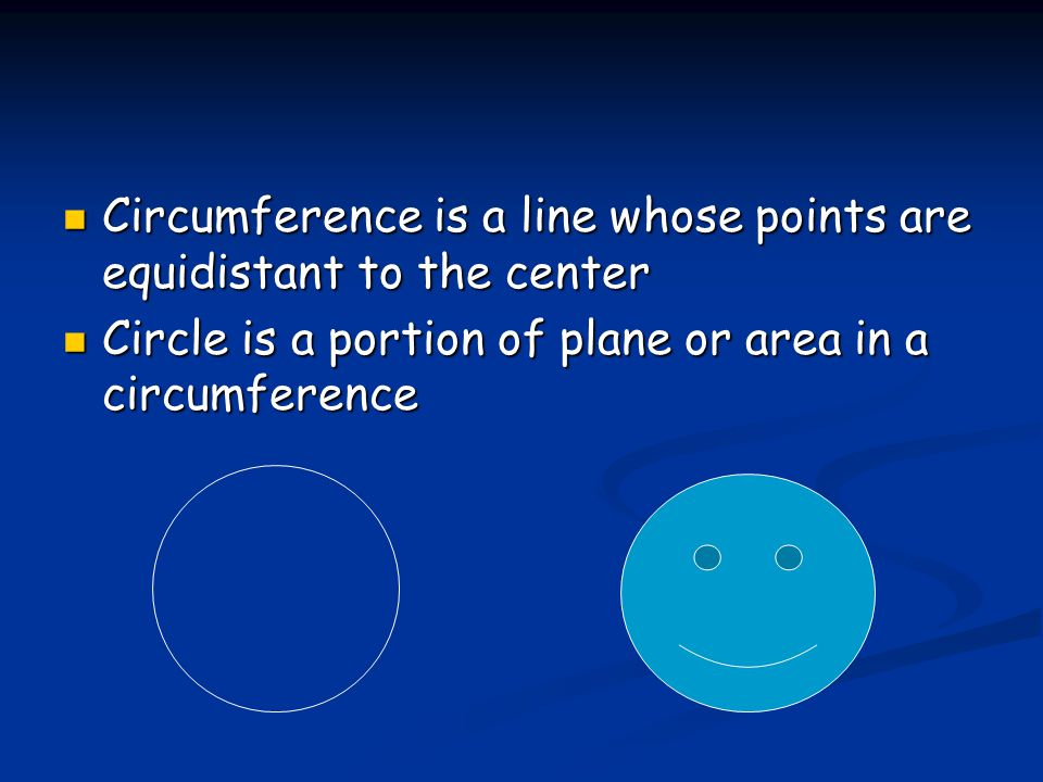 Circumference is a line whose points are equidistant to the center