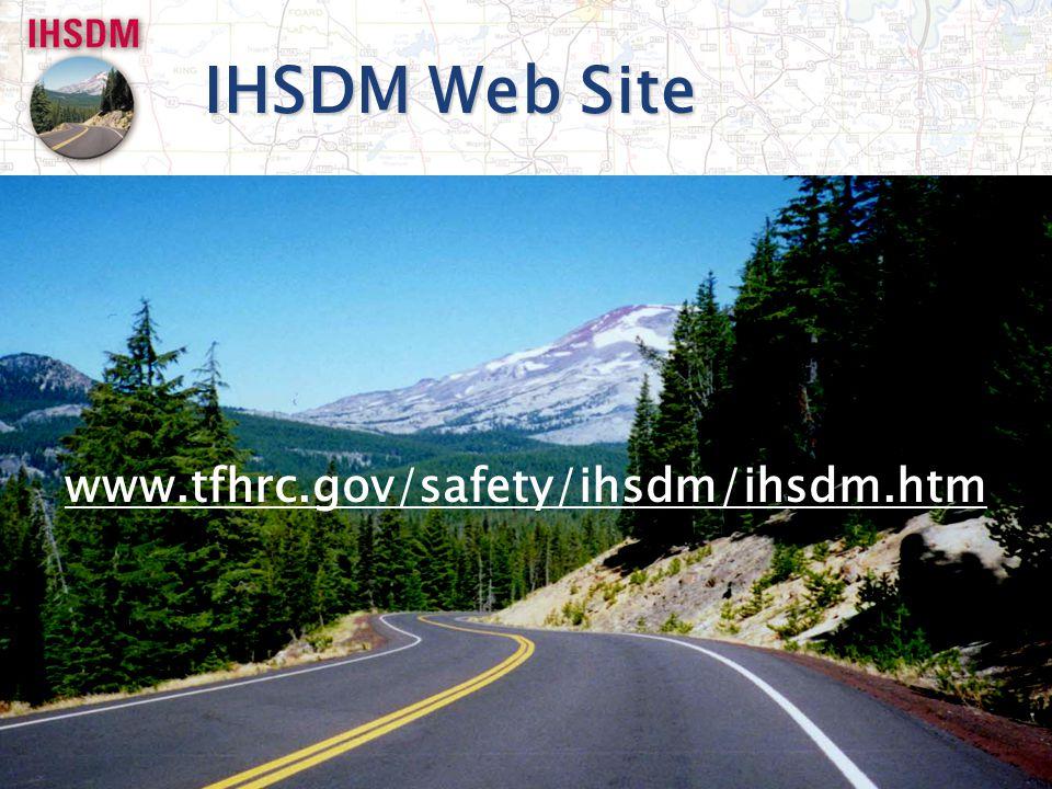 IHSDM Web Site www.tfhrc.gov/safety/ihsdm/ihsdm.htm