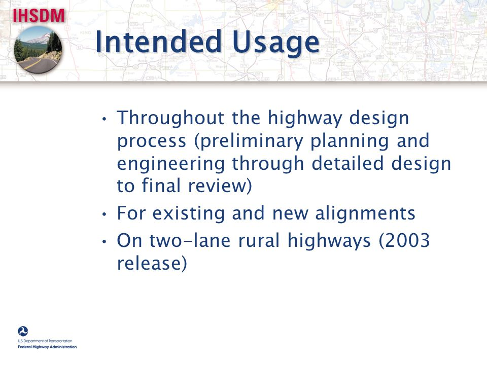 Intended Usage Throughout the highway design process (preliminary planning and engineering through detailed design to final review)