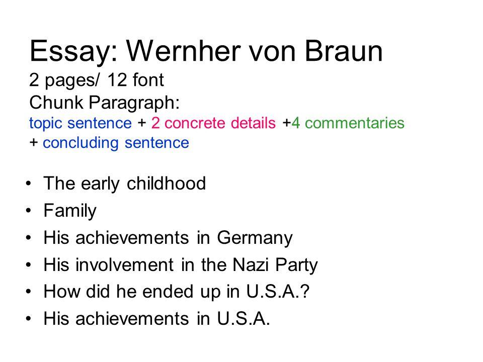Essay: Wernher von Braun 2 pages/ 12 font Chunk Paragraph: topic sentence + 2 concrete details +4 commentaries + concluding sentence