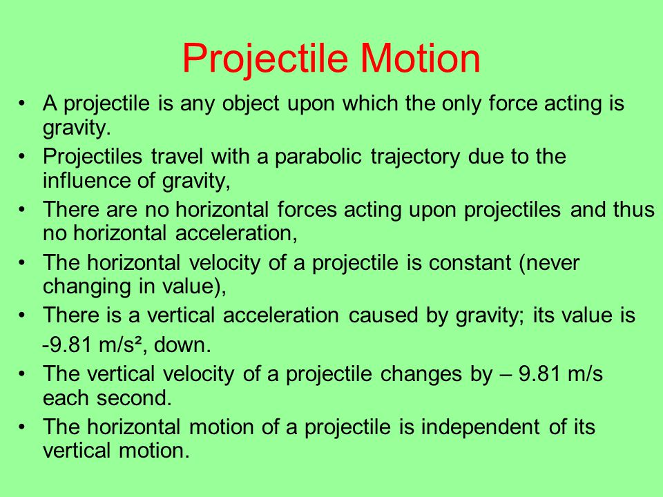 Projectile Motion A projectile is any object upon which the only force acting is gravity.