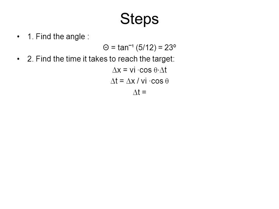 Steps 1. Find the angle : Θ = tan‾¹ (5/12) = 23º