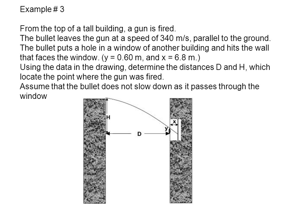 Projectile Motion Example # 3 From the top of a tall building, a gun is fired.