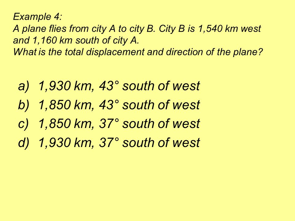1,930 km, 43° south of west 1,850 km, 43° south of west