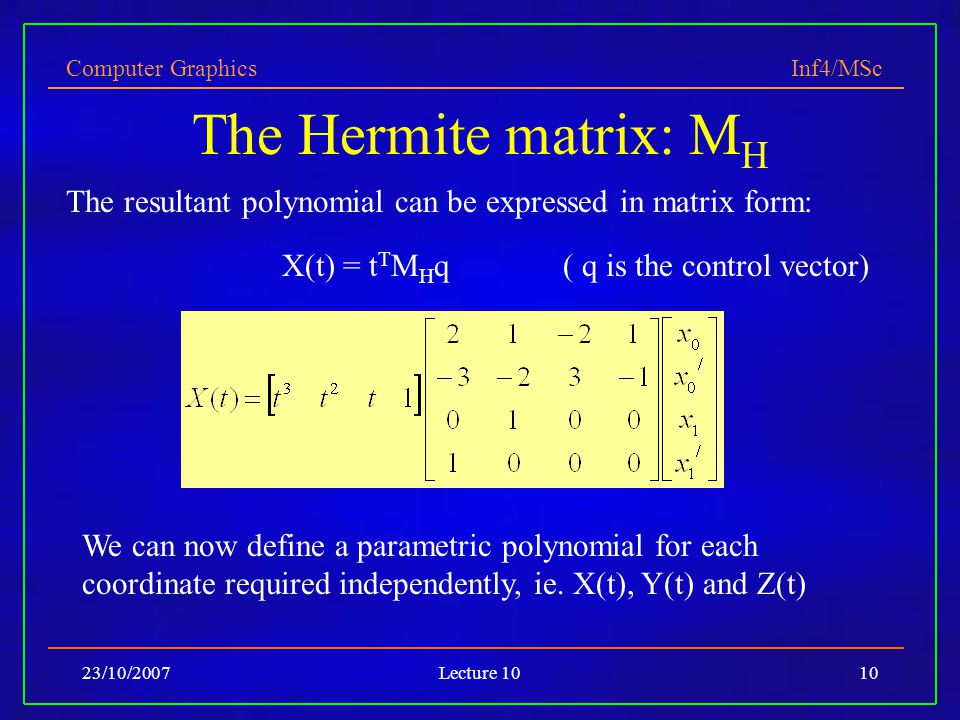 The Hermite matrix: MH The resultant polynomial can be expressed in matrix form: X(t) = tTMHq ( q is the control vector)
