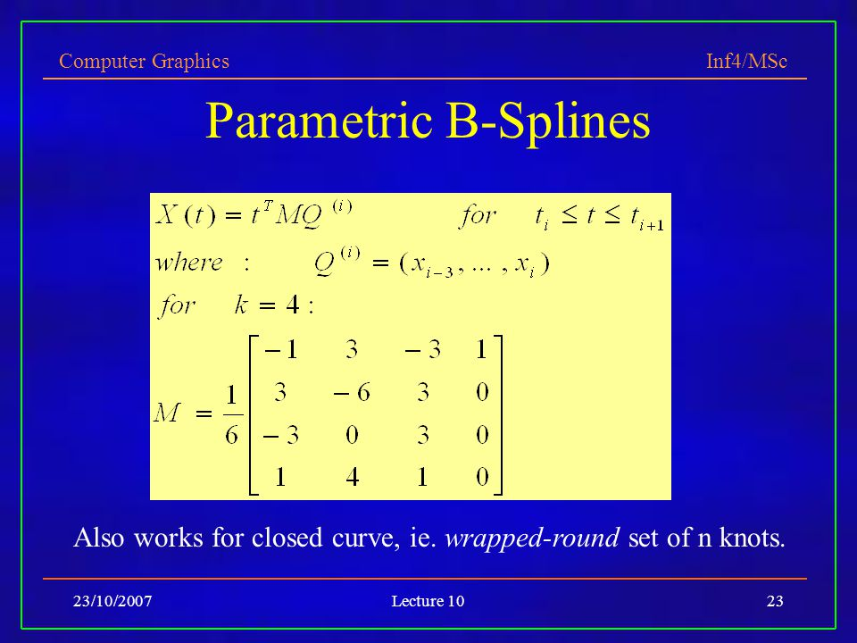 Parametric B-Splines Also works for closed curve, ie.