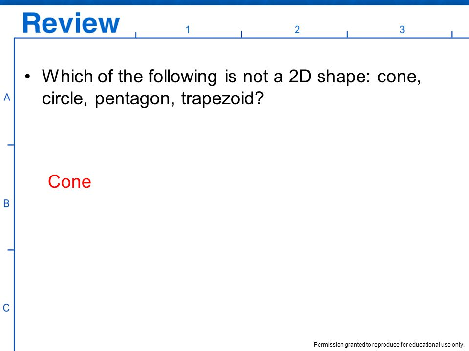 Which of the following is not a 2D shape: cone, circle, pentagon, trapezoid