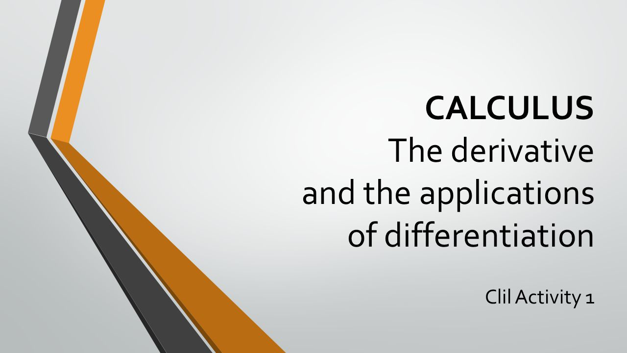 CALCULUS The derivative and the applications of differentiation
