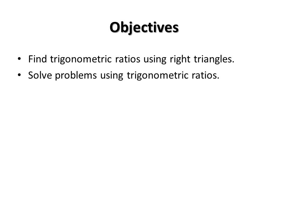 Objectives Find trigonometric ratios using right triangles.
