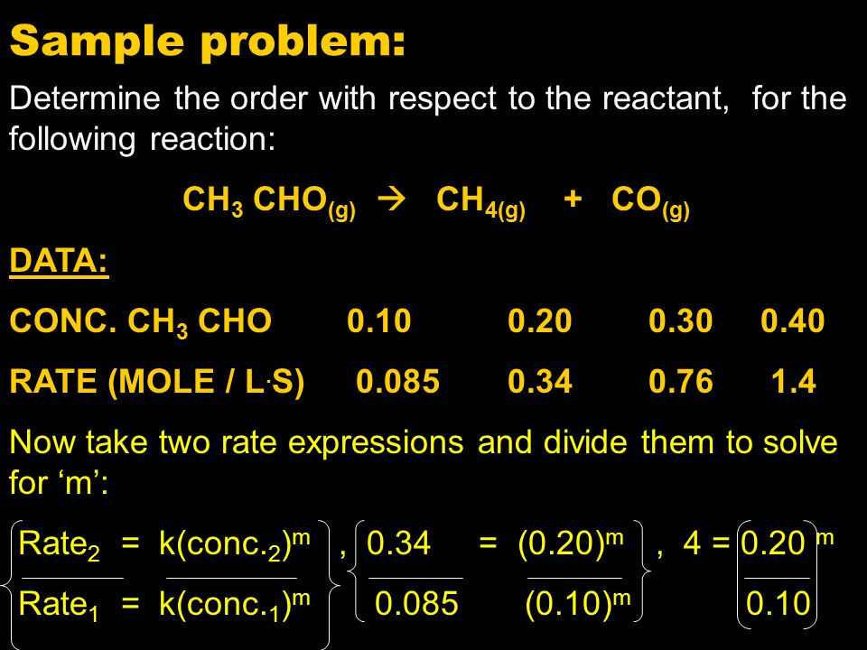 Sample problem: Determine the order with respect to the reactant, for the following reaction: CH3 CHO(g)  CH4(g) + CO(g)
