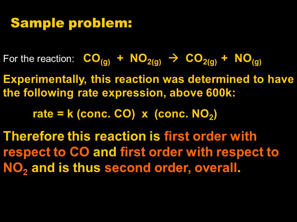 Sample problem: For the reaction: CO(g) + NO2(g)  CO2(g) + NO(g)