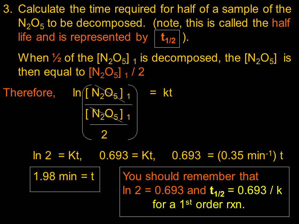 Calculate the time required for half of a sample of the N2O5 to be decomposed. (note, this is called the half life and is represented by t1/2 ).