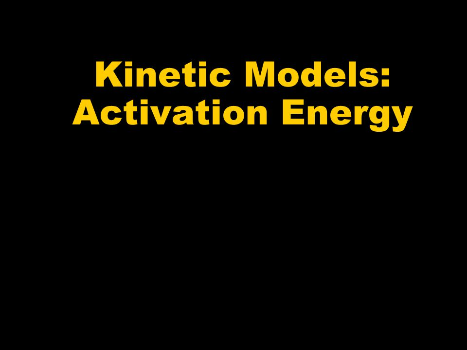 Kinetic Models: Activation Energy