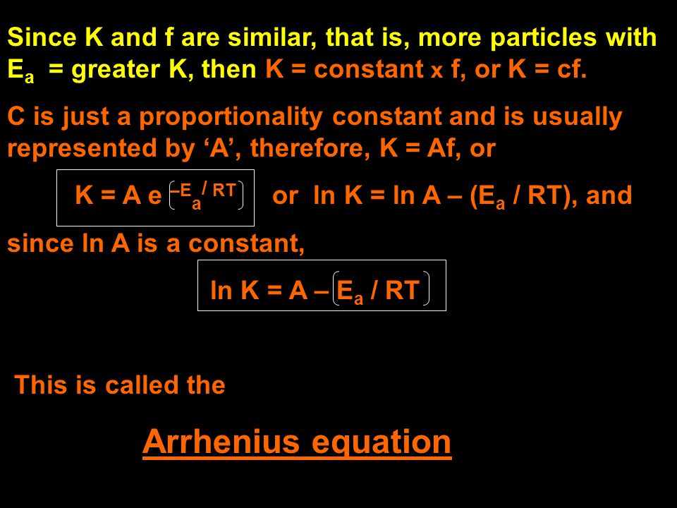 Since K and f are similar, that is, more particles with Ea = greater K, then K = constant x f, or K = cf.