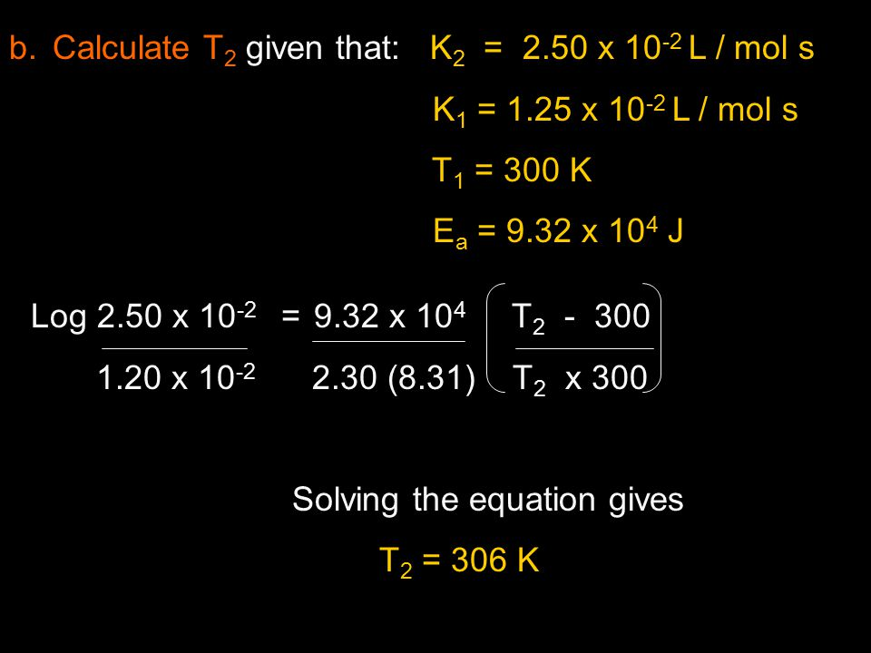 Calculate T2 given that: K2 = 2.50 x 10-2 L / mol s