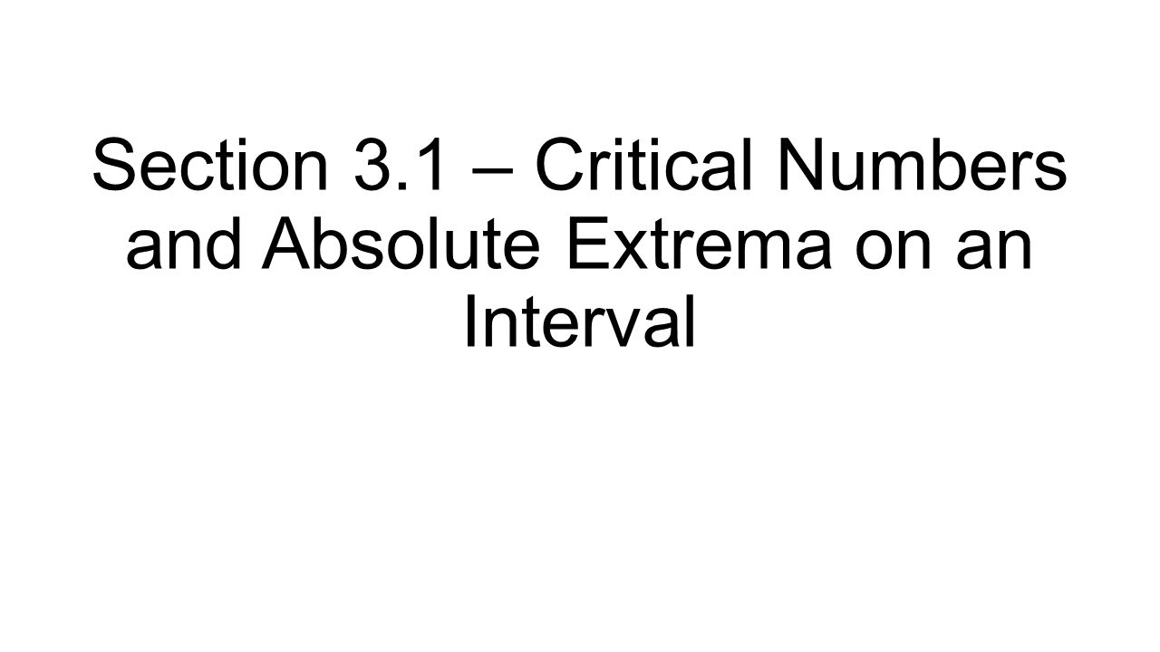 Section 3.1 – Critical Numbers and Absolute Extrema on an Interval