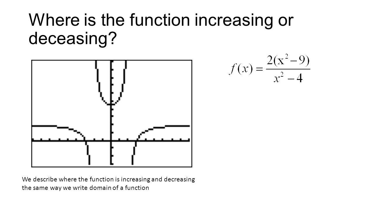 Where is the function increasing or deceasing