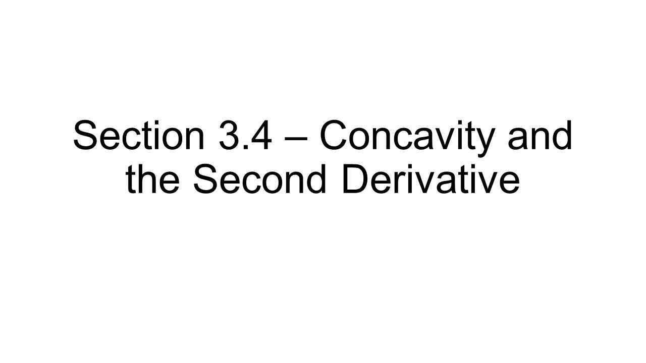 Section 3.4 – Concavity and the Second Derivative