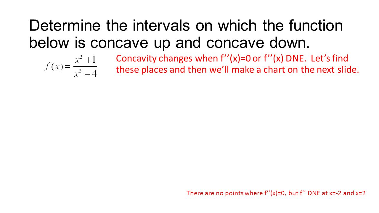 Determine the intervals on which the function below is concave up and concave down.