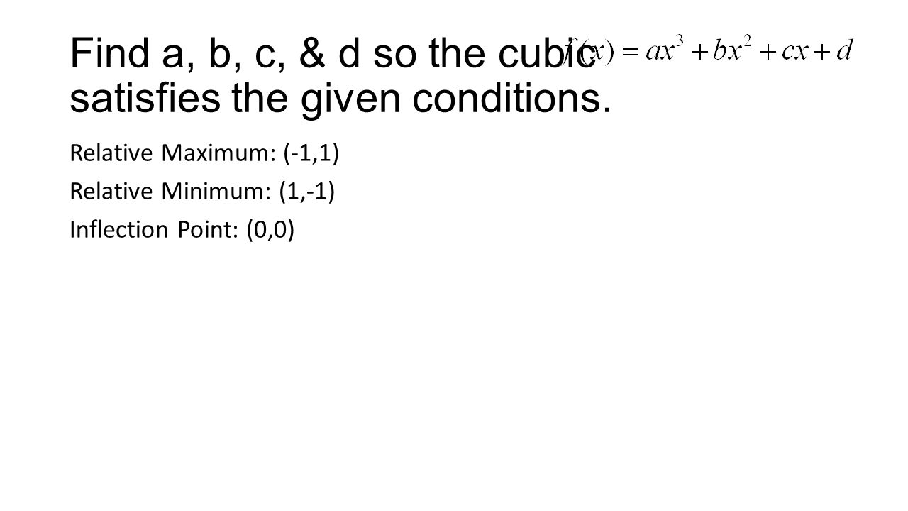 Find a, b, c, & d so the cubic satisfies the given conditions.