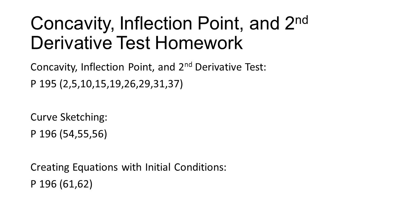 Concavity, Inflection Point, and 2nd Derivative Test Homework