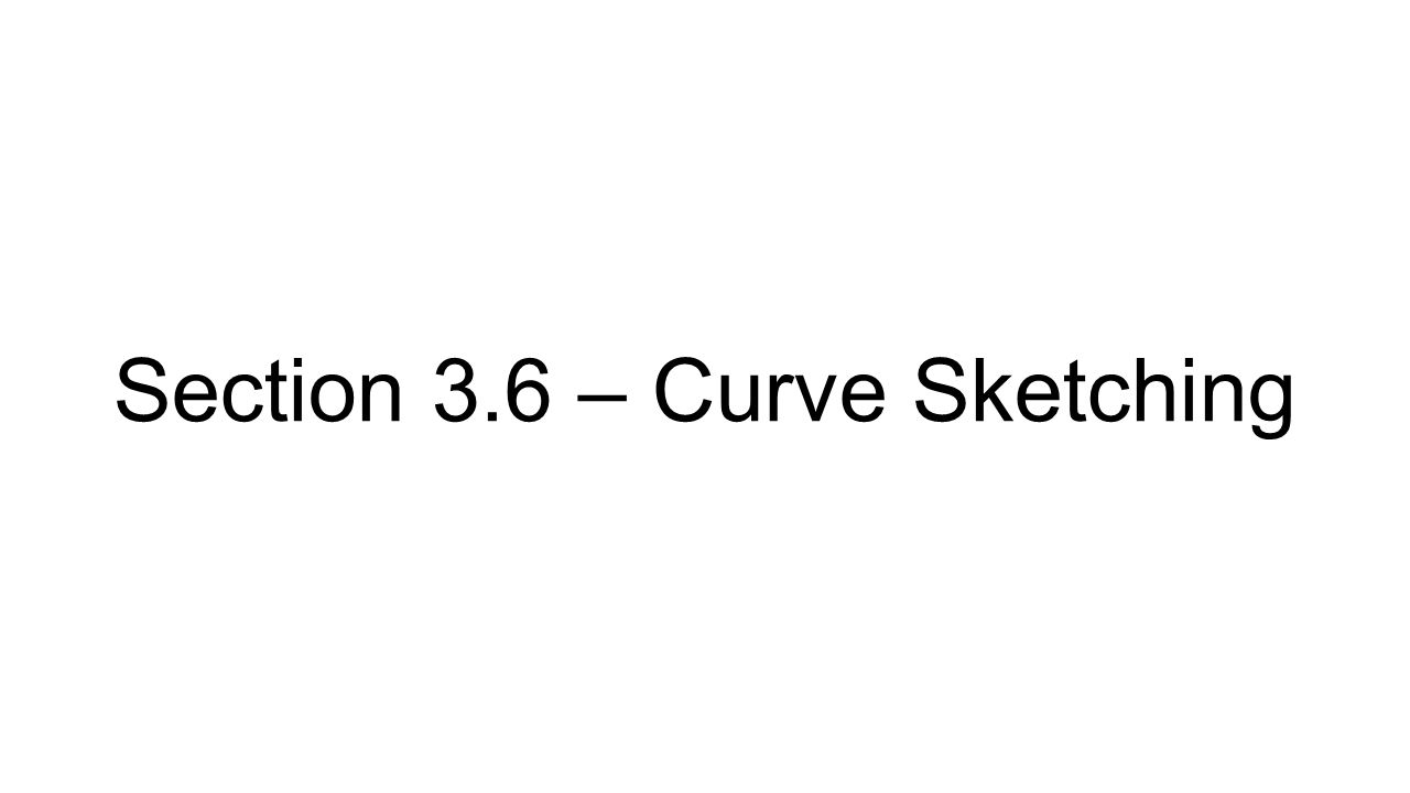 Section 3.6 – Curve Sketching